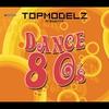 Couverture de l'album Topmodelz Pres. Dance 80s