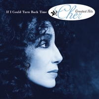 Couverture du titre If I Could Turn Back Time: Cher's Greatest Hits