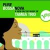 Couverture de l'album Pure Bossa Nova: Tamba Trio