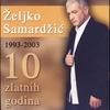 Cover of the album Zeljko Samardzic - 10 Zlatnih Godina