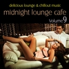 Cover of the album Midnight Lounge Cafe, Vol. 9 - Delicious Lounge & Chillout Music