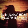 Cover of the album Om du lämnar mig nu ger jag fan i hela solen - Single