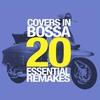 Couverture de l'album Covers in Bossa (20 Essential Remakes)