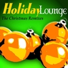 Couverture de l'album Holiday Lounge: The Christmas Remixes