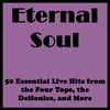 Cover of the album Eternal Soul: 50 Essential Live Hits from the Four Tops, the Delfonics, and More