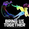Couverture de l'album Bring Us Together (Deluxe Version)