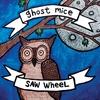 Couverture de l'album Ghost Mice / Saw Wheel