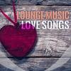 Couverture de l'album Lounge Music Love Songs