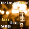 Cover of the album The Greatest Hits of Jazz Love Songs