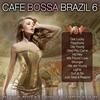 Cover of the album Café Bossa Brazil, Vol. 6 - Bossa Nova Lounge Compilation