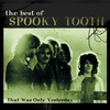 Cover of the album The Best of Spooky Tooth - That Was Only Yesterday
