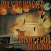 Cover of the album Wily Bo Walker & The Danny Flam Big Band