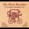 Couverture de l'album This Warm December: A Brushfire Holiday, Volume 1