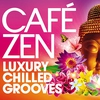 Cover of the album Café Zen - Luxury Chilled Grooves