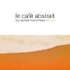 Cover of the album Le café abstrait by Raphaël Marionneau, Vol. 10 (Deluxe Edition)