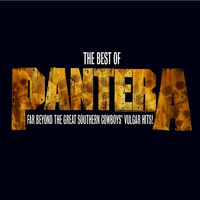 Cover of the track The Best of Pantera: Far Beyond the Great Southern Cowboys' Vulgar Hits! (Remastered)