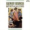 Couverture de l'album Raunchy Business: Hot Nuts & Lollypops