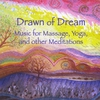 Cover of the album Drawn of Dream: Music for Massage, Yoga, and Other Meditations