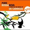 Couverture de l'album Pure Bossa Nova: Os Cariocas