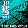 Couverture de l'album Jazz House Classics, Vol. 1 (The Finest Club Uptempo Jazzy Tracks)