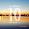 Cover of the album Vargo Lounge - 10 Years of Chill Out