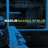 Cover of the album Shades of Blue: Madlib Invades Blue Note