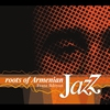 Cover of the album Roots of Armenian Jazz