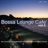 Cover of the album Bossa Lounge Cafe, Vol. 3 - An Exclusive Collection of Relaxing Brazilian Music