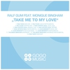 Cover of the album Take Me to My Love (feat. Monique Bingham) [Remixes]