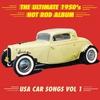 Couverture de l'album The Ultimate 1950's Hot Rod Album: USA Car Songs, Vol. 1