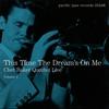 Cover of the album This Time the Dream's on Me: Chet Baker Quartet Live, Volume 1