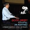 Couverture de l'album Good Grief! It's Still Jim Martinez: A Tribute to Guaraldi, Schulz and Peanuts