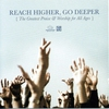 Cover of the album Reach Higher, Go Deeper (The Greatest Praise And Worship For All Ages)