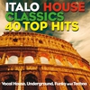Cover of the album Italo House Classics 40 Top Hits (Vocal House, Underground, Funky and Techno)