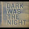 Cover of the album Dark Was the Night