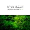 Couverture de l'album Le café abstrait, vol. 6 (Mixed By Raphaël Marionneau)