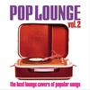 Cover of the album Pop Lounge, Vol. 2 (The Best Lounge Covers of Popular Songs)