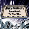 Couverture de l'album Risky Business: Soundtrack to the '80s