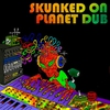 Cover of the album Skunked On Planet Dub