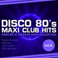 Couverture du titre Disco 80's Maxi Club Hits, Vol. 2 (Remixes & Rarities)