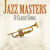 Cover of the album Jazz Masters 11 Classic Songs