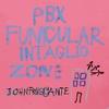 Cover of the album PBX Funicular Intaglio Zone