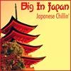 Couverture de l'album Big in Japan - Japanese Chillin'