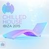Couverture de l'album Chilled House Ibiza 2015 - Ministry of Sound