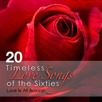 Cover of the track 20 Timeless Love Songs of the Sixties - Love Is All Around (Re-Recorded Versions)