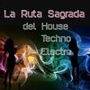 Couverture de l'album La Ruta Sagrada Del House, Techno, Electro ...