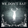 Couverture de l'album We Don't Eat - EP