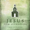 Cover of the album Jesus, Firm Foundation: Hymns of Worship