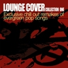 Couverture de l'album Lounge Cover Collection One-Exclusive Chill Out Remakes Of Evergreen Pop Songs