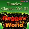 Couverture de l'album Timeless Classics, Vol. III: Reggae / World